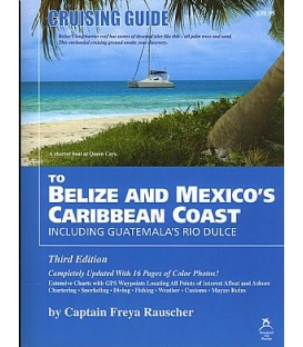 Cruising Guide to Belize & Mexico's Caribbean Coast Including Guatemala's Rio Dulce, 3rd Ed., 2007