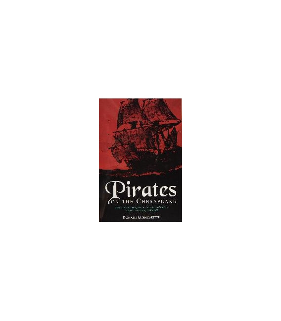 Pirates On The Chesapeake: Being A True History Of Pirates, Picaroons, And Sea Raiders On Chesapeake Bay, 1610–1807
