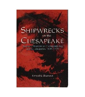 Shipwrecks On The Chesapeake: Maritime Disasters On Chesapeake Bay And Its Tributaries, 1608–1978