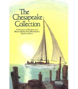 The Chesapeake Collection: A Treasury Of Recipes and Memorabilia Form Maryland's Eastern Shore