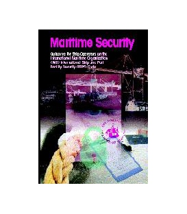 Maritime Security: Guidance for Ship Operators on the IMO Intl. Ship and Port Facility Security (ISPS) Code,1st Ed., 2003