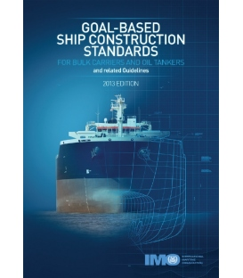 IMO I800E Goal-based Ship Construction Standards  for Bulk Carriers and Oil Tankers and Related Guidelines 2013 Ed.