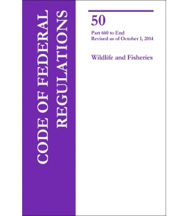 CFR Title 50 Wildlife and Fisheries Parts 660 to End Revised as of October 1, 2014