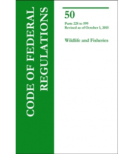 CFR Title 50 Wildlife and Fisheries Parts 228 to 599 Revised as of October 1, 2015