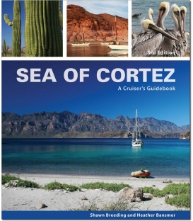 Sea of Cortez: A Cruiser's Guidebook - 3rd Ed, 2015