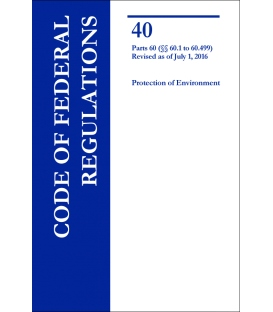 CFR Title 40 Parts 60 (§§ 60.1 to 60.499) Protection of Environment Revised as of July 1, 2016