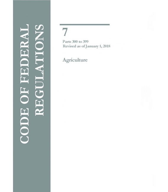 CFR Title 7 Parts 300 to 399 Agriculture Revised as of January 1, 2018