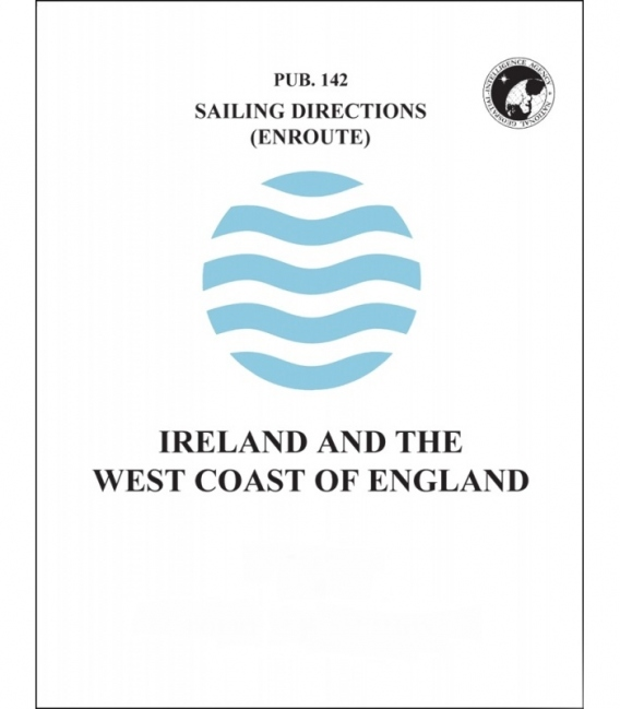 Sailing Directions Pub. 142 Ireland and the West Coast of England, 15th Edition 2018