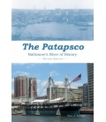 The Patapsco: Baltimore's River Of History, 2nd Edition 2016
