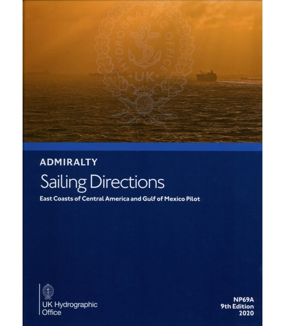 Admiralty Sailing Directions NP69A East Coast Central America And Gulf Of Mexico Pilot, 9th Edition 2020