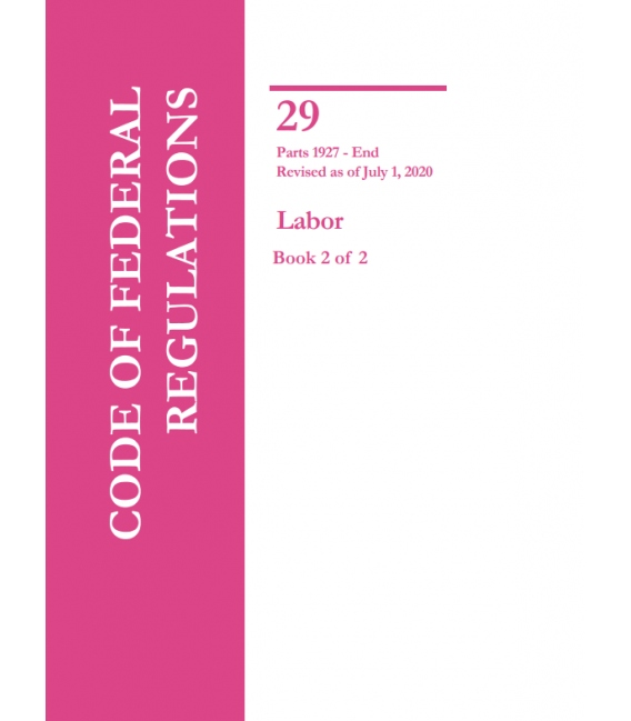 CFR Title 29 Parts 1927 to End Labor Revised as of July 1, 2020